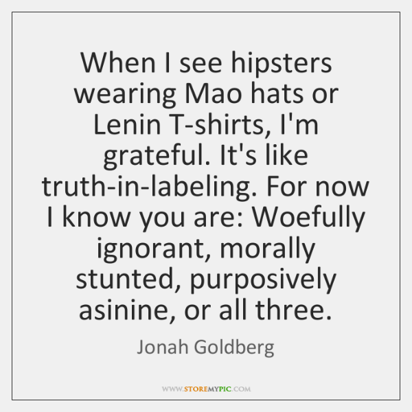 When I see hipsters wearing Mao hats or Lenin T-shirts, I'm grateful. ...