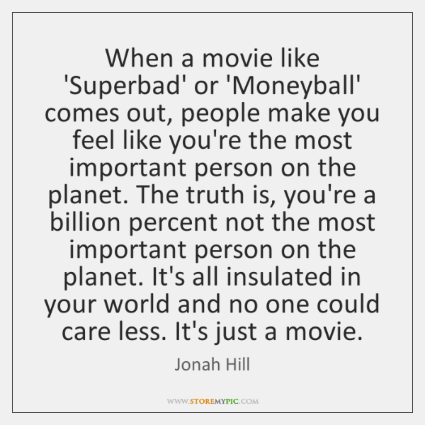 When a movie like 'Superbad' or 'Moneyball' comes out, people make you ...