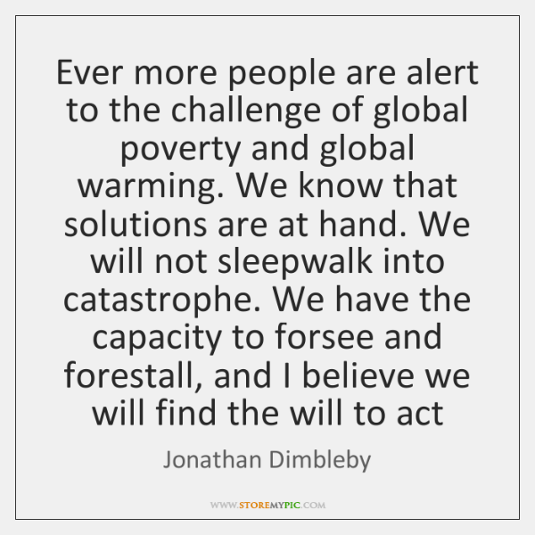 Ever more people are alert to the challenge of global poverty and ...