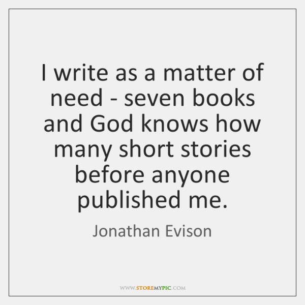 I write as a matter of need - seven books and God ...