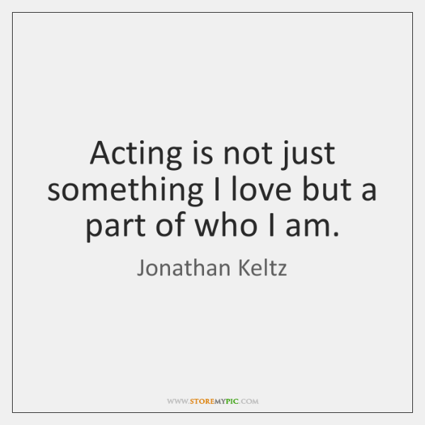 Acting is not just something I love but a part of who ...
