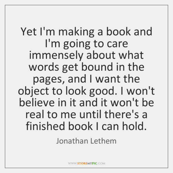 Yet I'm making a book and I'm going to care immensely about ...