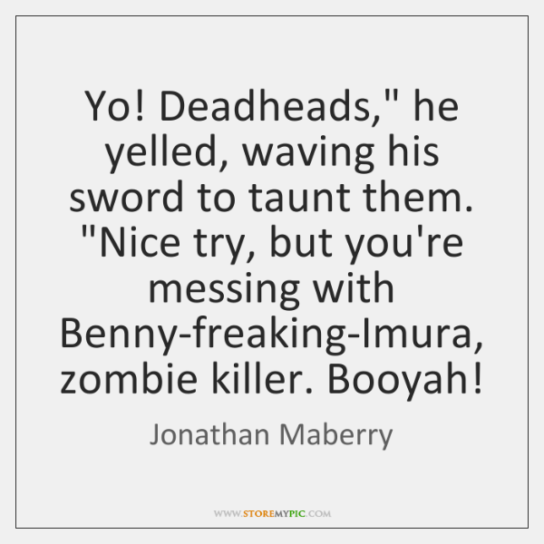 """Yo! Deadheads,"""" he yelled, waving his sword to taunt them. """"Nice try, ..."""