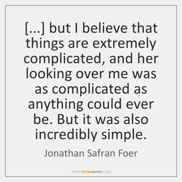[...] but I believe that things are extremely complicated, and her looking over ...