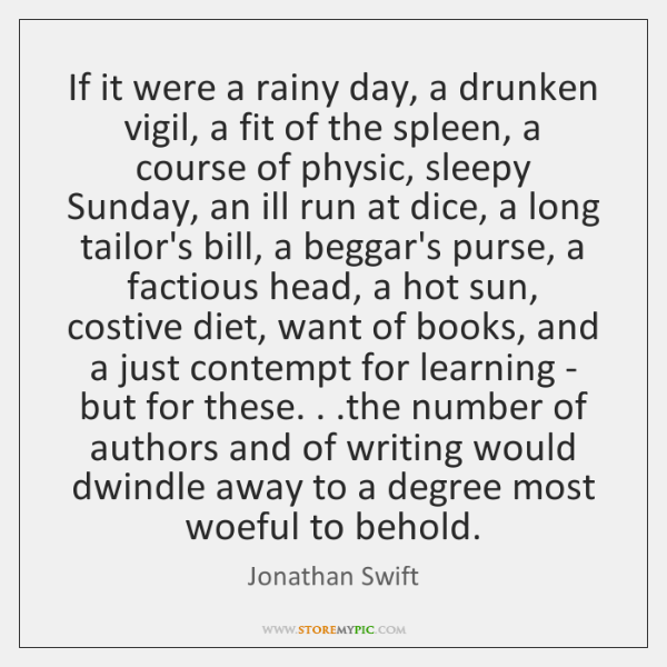 If it were a rainy day, a drunken vigil, a fit of ...
