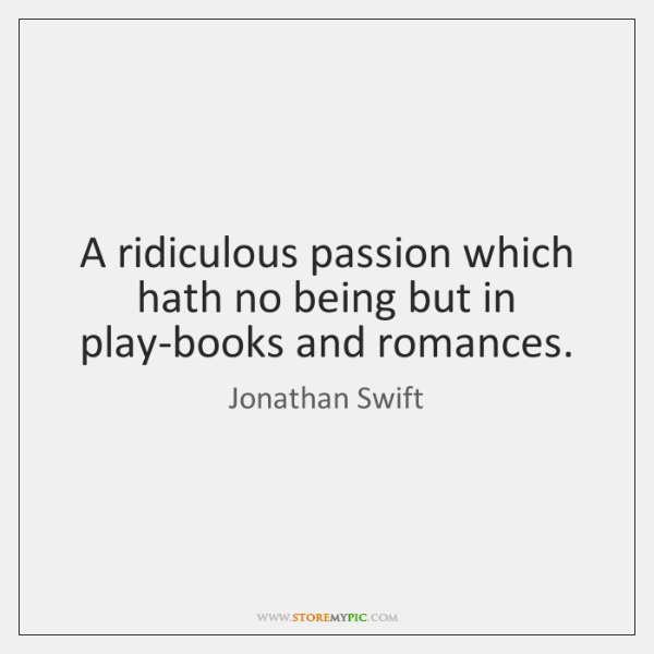 A ridiculous passion which hath no being but in play-books and romances.