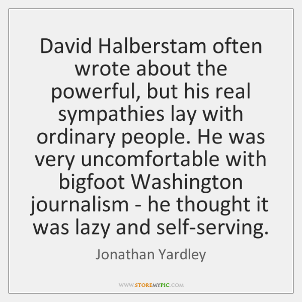 David Halberstam often wrote about the powerful, but his real sympathies lay ...