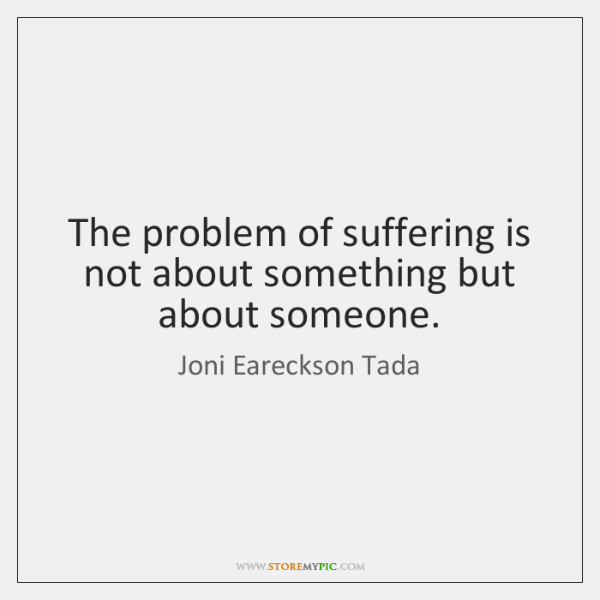The problem of suffering is not about something but about someone.