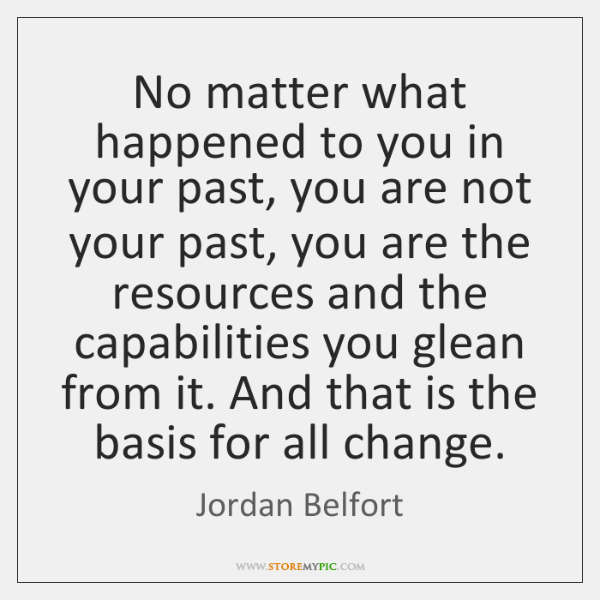 No matter what happened to you in your past, you are not ...