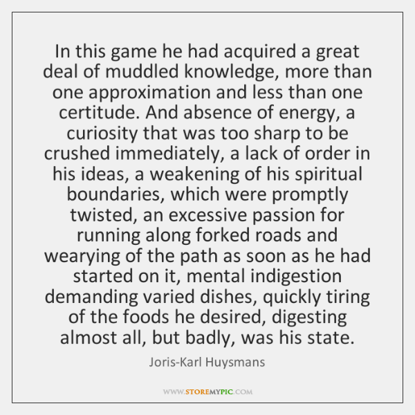 In this game he had acquired a great deal of muddled knowledge, ...