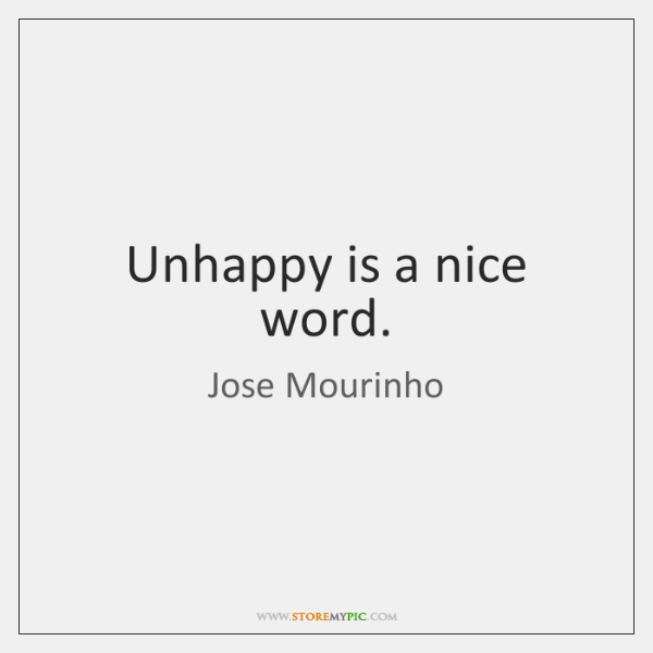 Unhappy is a nice word.