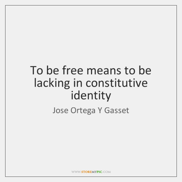 To be free means to be lacking in constitutive identity