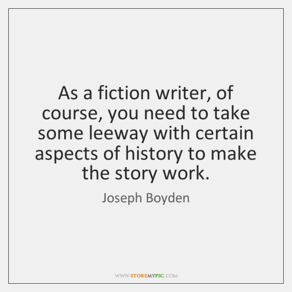 As a fiction writer, of course, you need to take some leeway ...