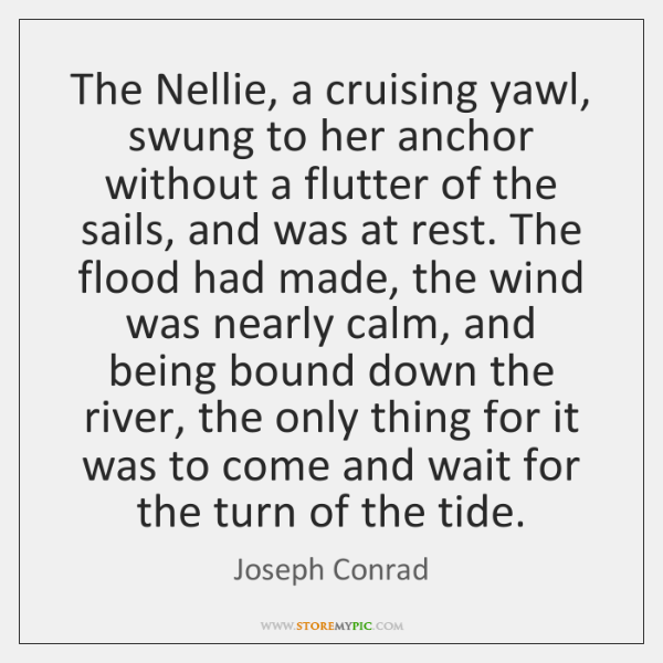 The Nellie, a cruising yawl, swung to her anchor without a flutter ...