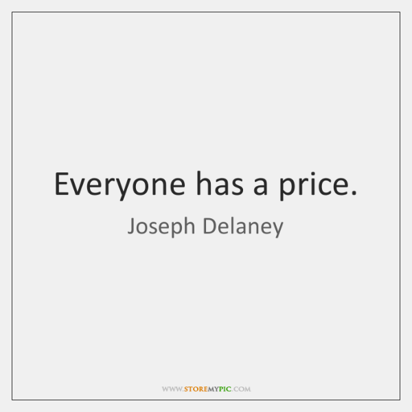 Everyone has a price.