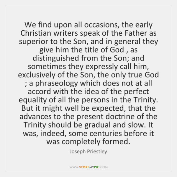 We find upon all occasions, the early Christian writers speak of the ...