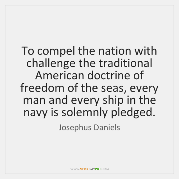 To compel the nation with challenge the traditional American doctrine of freedom ...