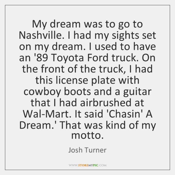My dream was to go to Nashville. I had my sights set ...