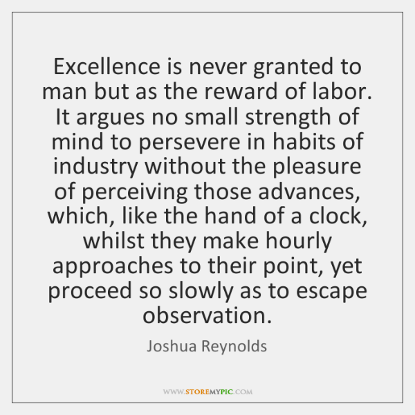 Excellence is never granted to man but as the reward of labor. ...