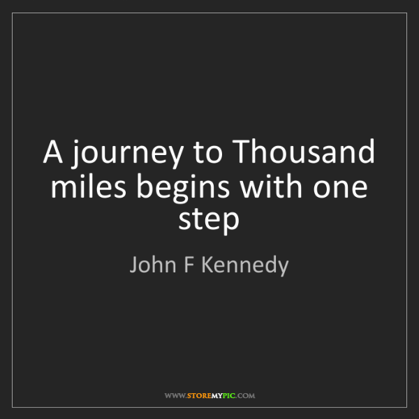 John F Kennedy: A journey to Thousand miles begins with one step