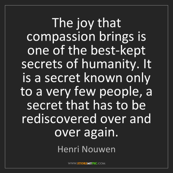 Henri Nouwen: The joy that compassion brings is one of the best-kept...