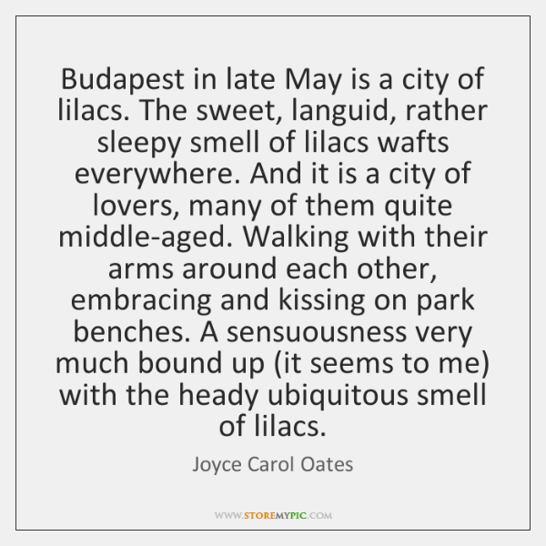Budapest in late May is a city of lilacs. The sweet, languid, ...