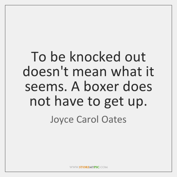 To be knocked out doesn't mean what it seems. A boxer does ...