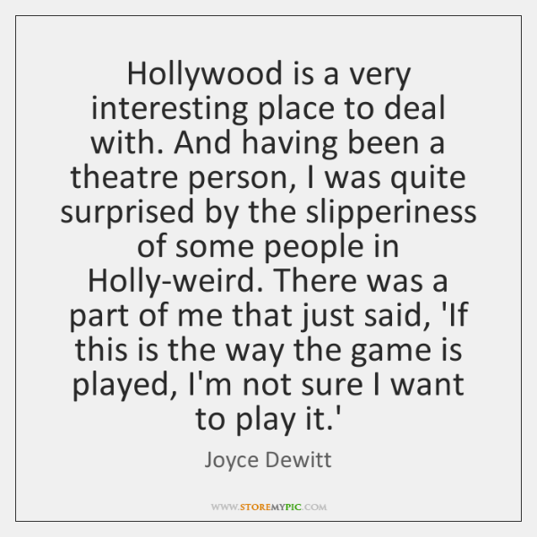 Hollywood is a very interesting place to deal with. And having been ...