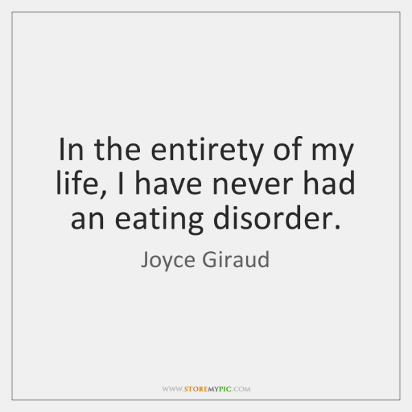 In the entirety of my life, I have never had an eating ...