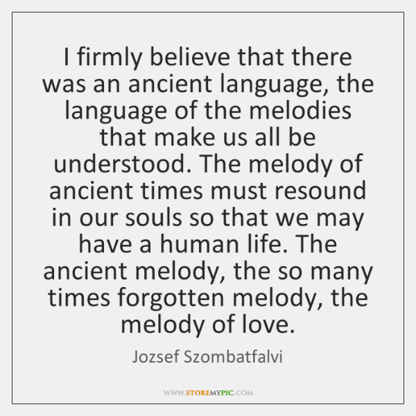 I firmly believe that there was an ancient language, the language of ...