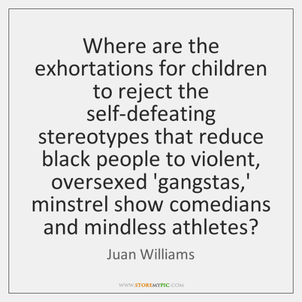 Where are the exhortations for children to reject the self-defeating stereotypes that ...