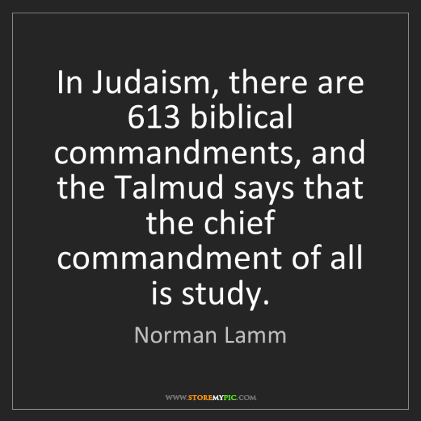 Norman Lamm: In Judaism, there are 613 biblical commandments, and...