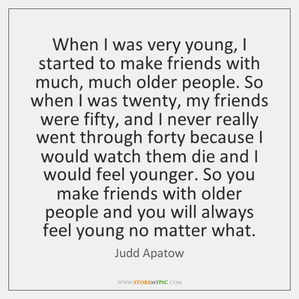 When I was very young, I started to make friends with much, ...