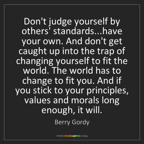 Berry Gordy: Don't judge yourself by others' standards...have your...