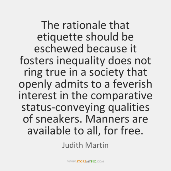 The rationale that etiquette should be eschewed because it fosters inequality does ...