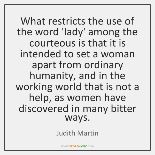 What restricts the use of the word 'lady' among the courteous is ...