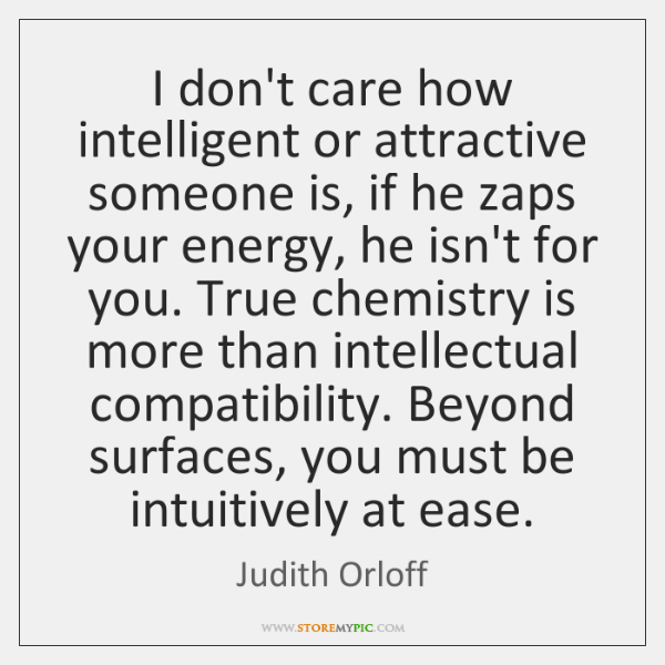 I don't care how intelligent or attractive someone is, if he zaps ...