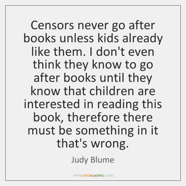 Censors never go after books unless kids already like them. I don't ...