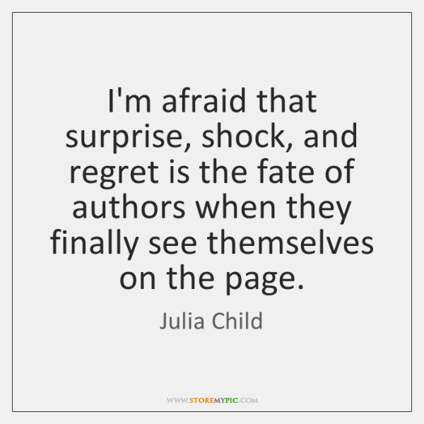 I'm afraid that surprise, shock, and regret is the fate of authors ...