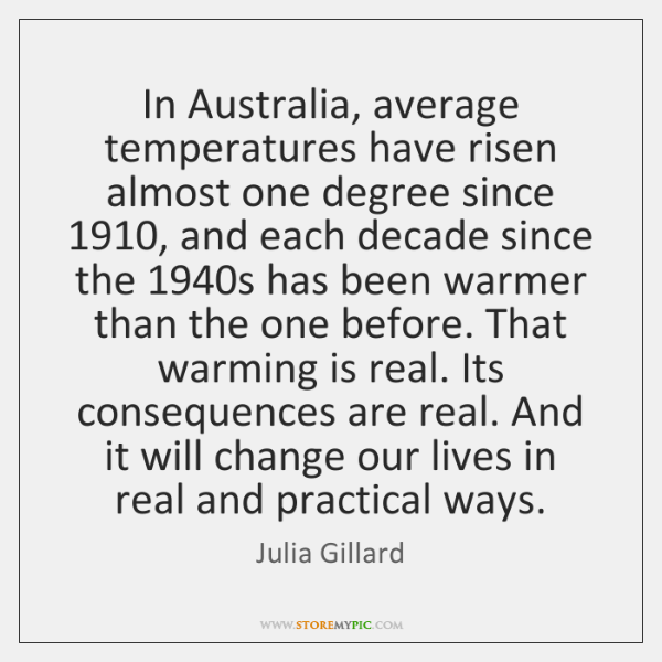 In Australia, average temperatures have risen almost one degree since 1910, and each ...