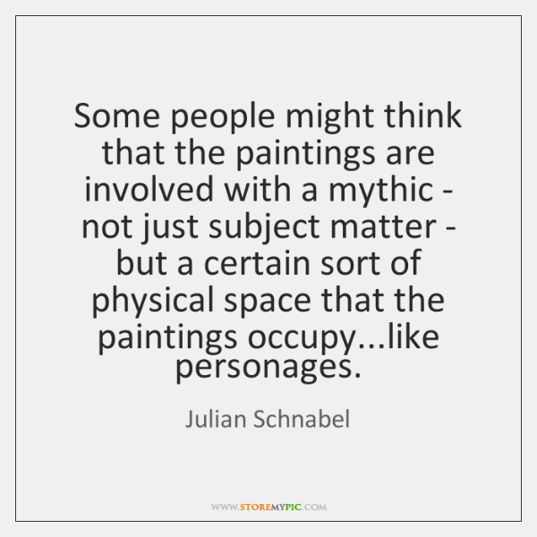 Some people might think that the paintings are involved with a mythic ...