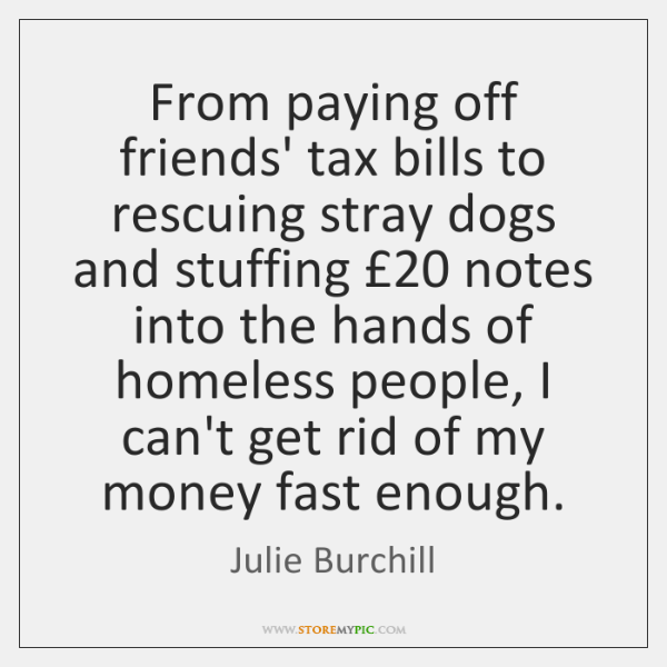From paying off friends' tax bills to rescuing stray dogs and stuffing