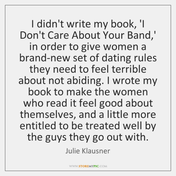 I didn't write my book, 'I Don't Care About Your Band,' ...