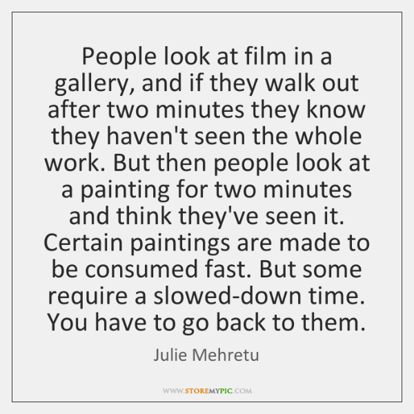 People look at film in a gallery, and if they walk out ...