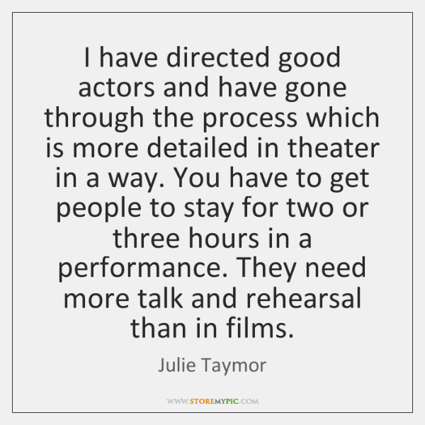 I have directed good actors and have gone through the process which ...
