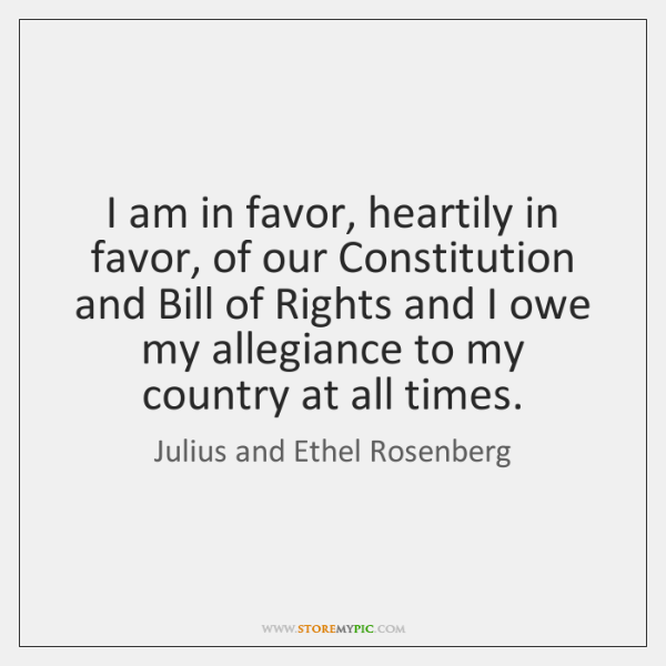 I am in favor, heartily in favor, of our Constitution and Bill ...