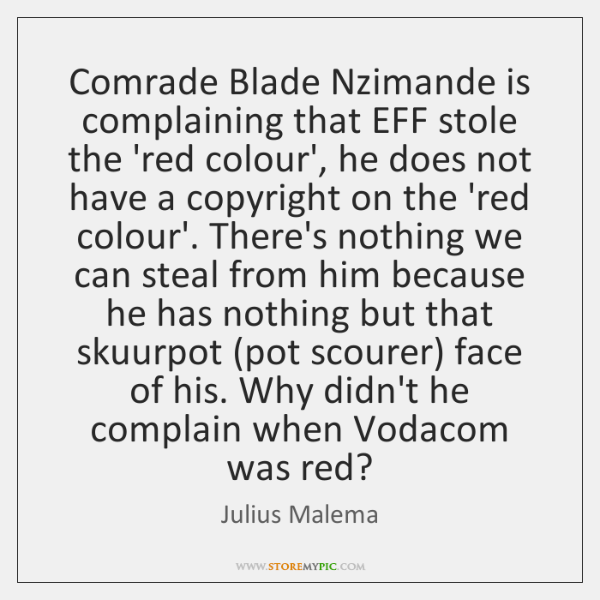 Comrade Blade Nzimande is complaining that EFF stole the 'red colour', he ...