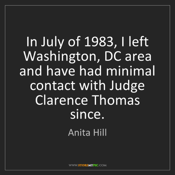 Anita Hill: In July of 1983, I left Washington, DC area and have...