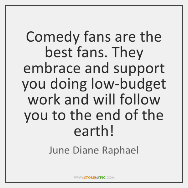 Comedy fans are the best fans. They embrace and support you doing ...
