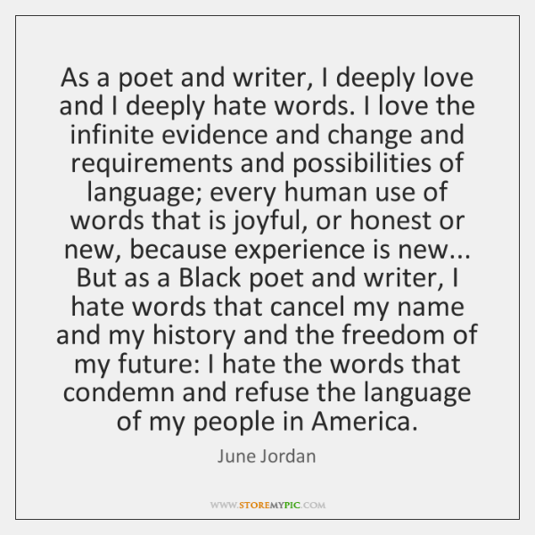 As a poet and writer, I deeply love and I deeply hate ...